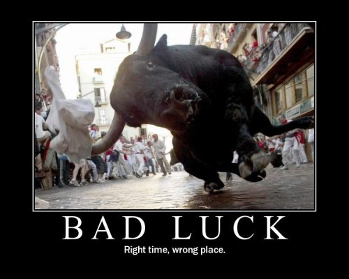 Bad Luck - Right Time, Wrong Place.