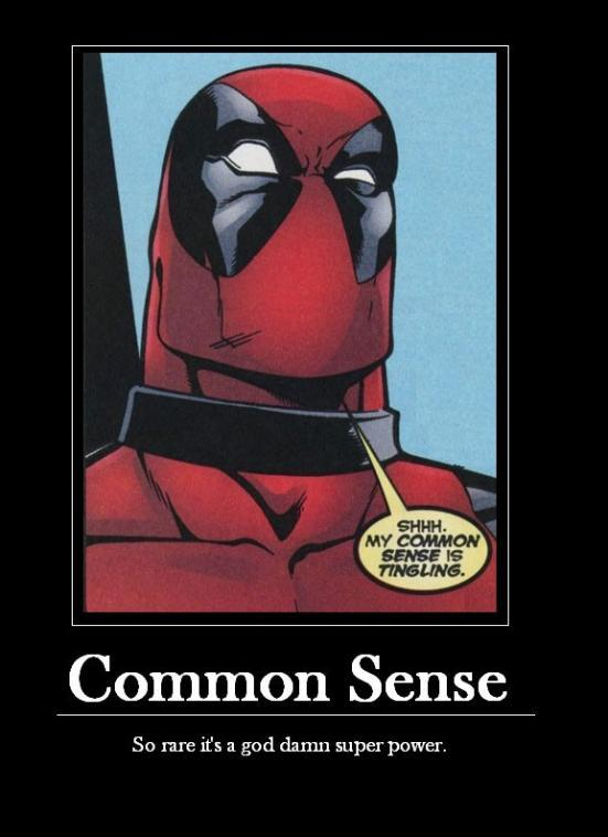 Common Sense - So rare it's a God damn super power