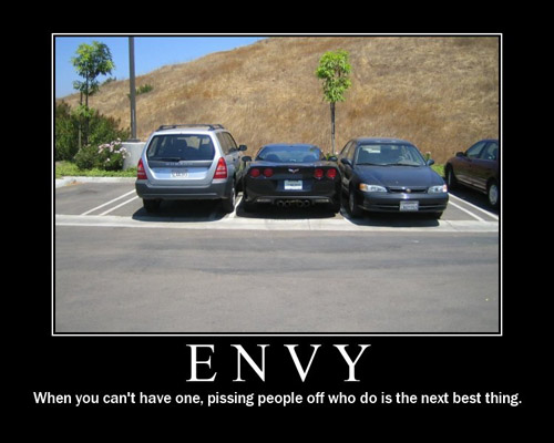 Envy - When you can't have one pissing people off who do is the next best thing