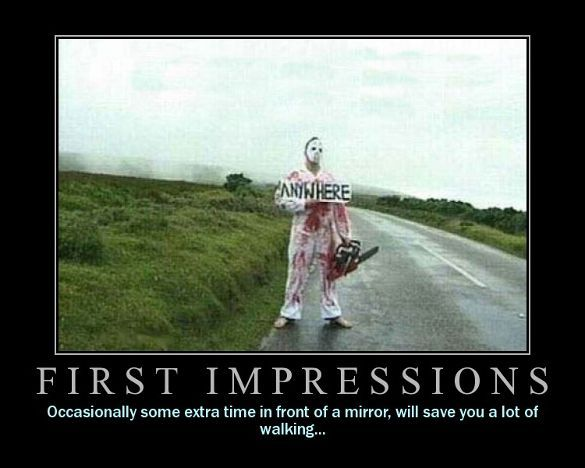 First Impressions - Occasionally some extra time in front of a mirror will save you a lot of walking