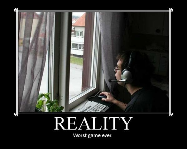 Reality: the worst game ever.
