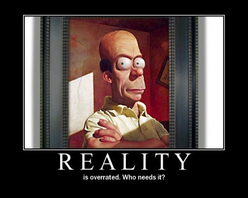 reality_-_is_overrated_who_needs_it.jpg