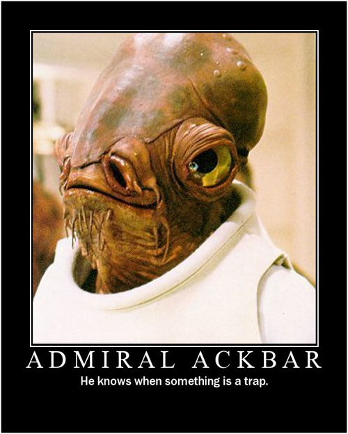 admiral_ackbar_-_he_knows_when_something_is_a_trap.jpg
